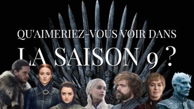 Game of Thrones saison 9 : qu'aimeriez-vous voir dans la suite de la série ?