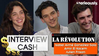 La Révolution : notre interview CA$H d'Isabel Aimé González-Sola, Amir El Kacem et Julien Frison